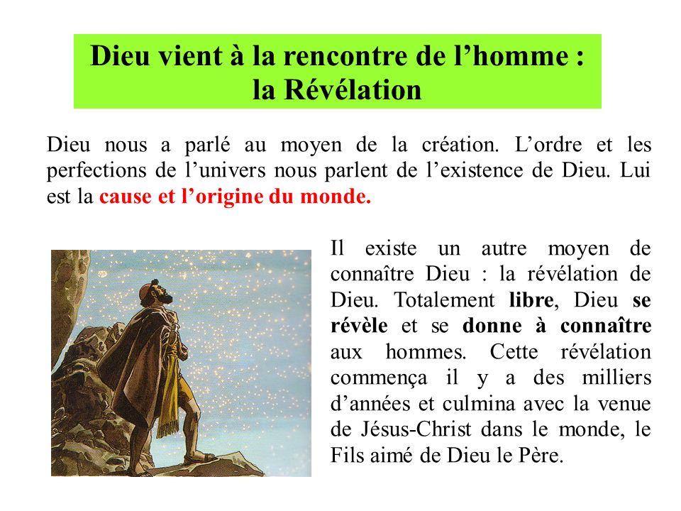 Dieu vient à la rencontre de lhomme : la Révélation Dieu nous a parlé au moyen de la création. Lordre et les perfections de lunivers nous parlent de l