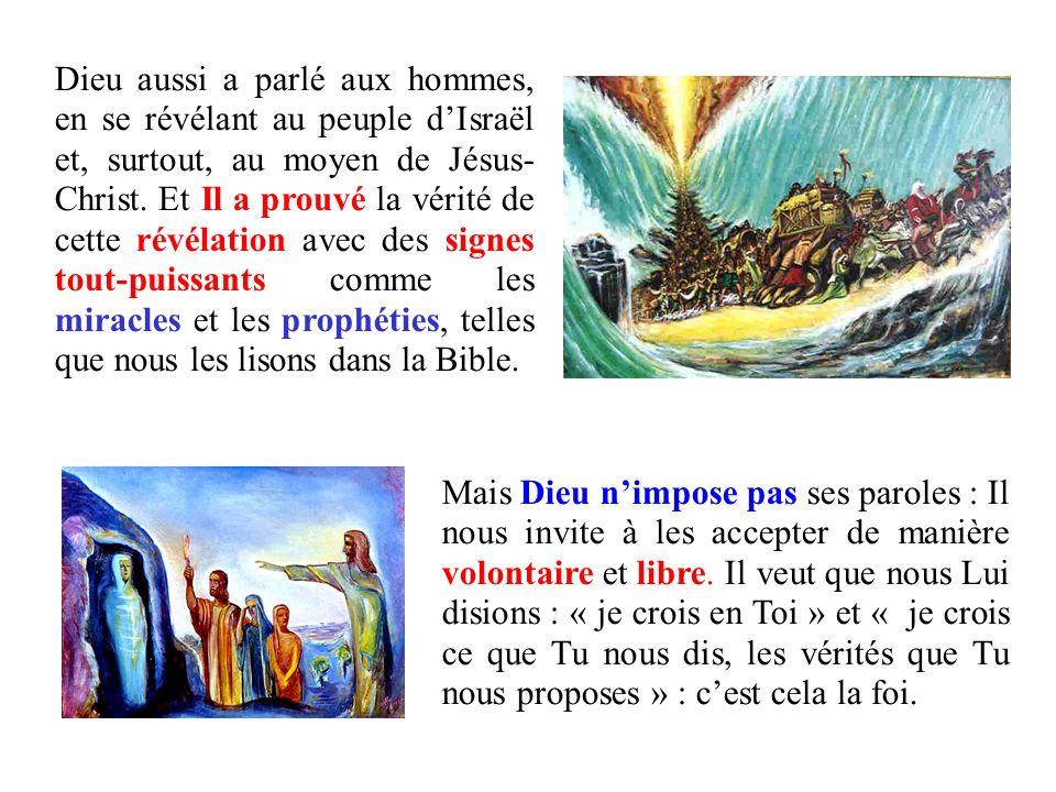 Dieu aussi a parlé aux hommes, en se révélant au peuple dIsraël et, surtout, au moyen de Jésus- Christ. Et Il a prouvé la vérité de cette révélation a