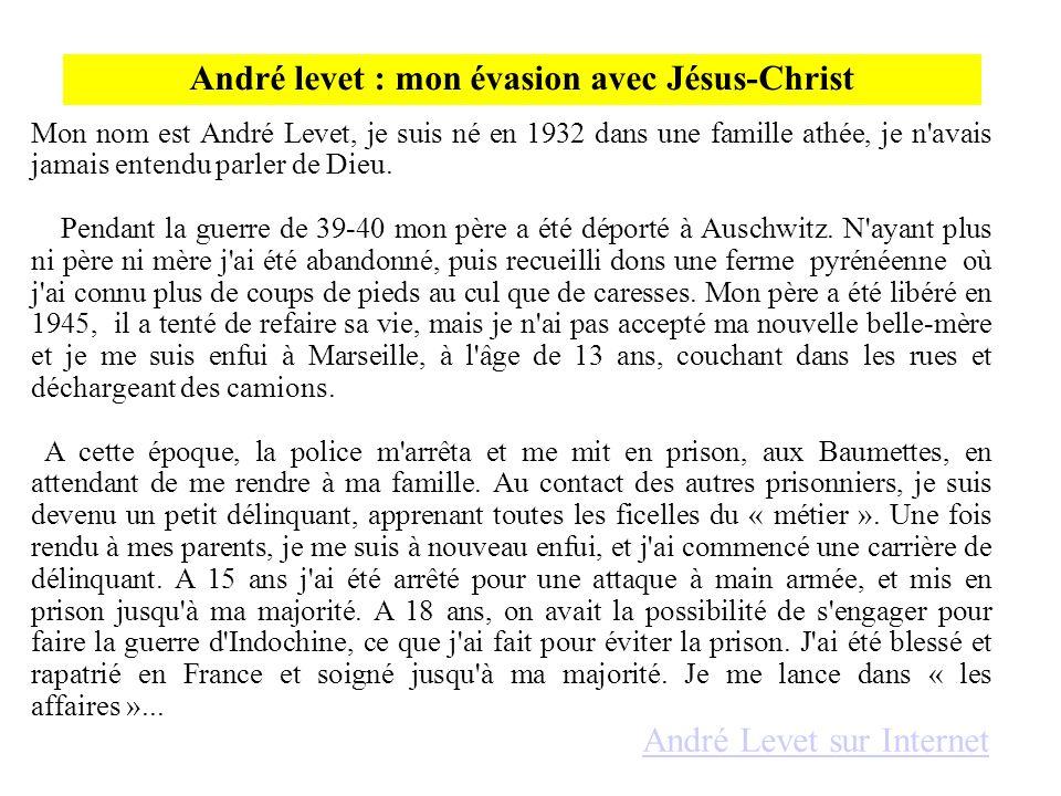 André levet : mon évasion avec Jésus-Christ Mon nom est André Levet, je suis né en 1932 dans une famille athée, je n'avais jamais entendu parler de Di