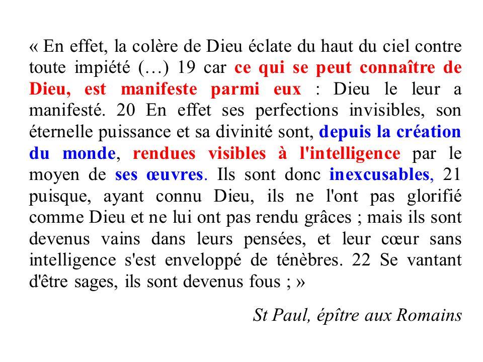 « En effet, la colère de Dieu éclate du haut du ciel contre toute impiété (…) 19 car ce qui se peut connaître de Dieu, est manifeste parmi eux : Dieu