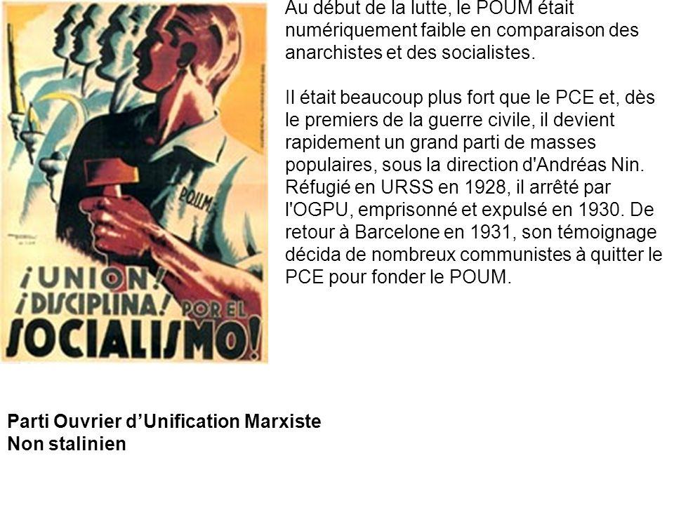 Parti Ouvrier dUnification Marxiste Non stalinien Au début de la lutte, le POUM était numériquement faible en comparaison des anarchistes et des socia
