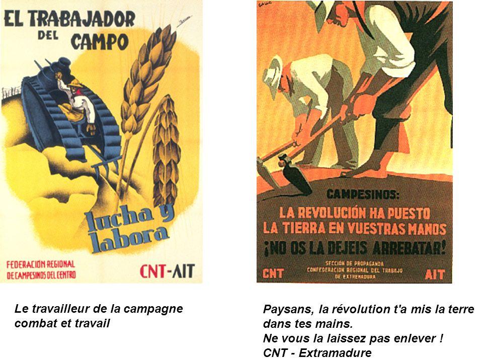 Le travailleur de la campagne combat et travail Paysans, la révolution t'a mis la terre dans tes mains. Ne vous la laissez pas enlever ! CNT - Extrama
