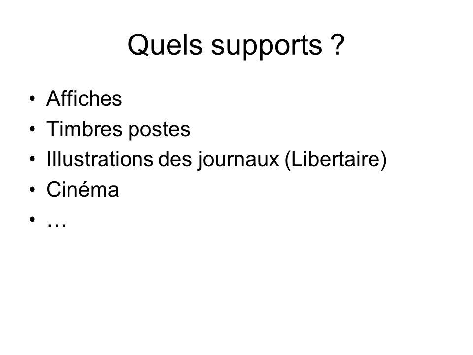 Quels supports ? Affiches Timbres postes Illustrations des journaux (Libertaire) Cinéma …