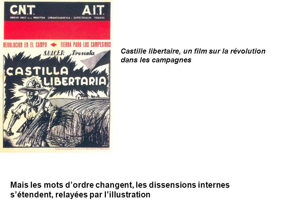 Castille libertaire, un film sur la révolution dans les campagnes Mais les mots dordre changent, les dissensions internes sétendent, relayées par lill