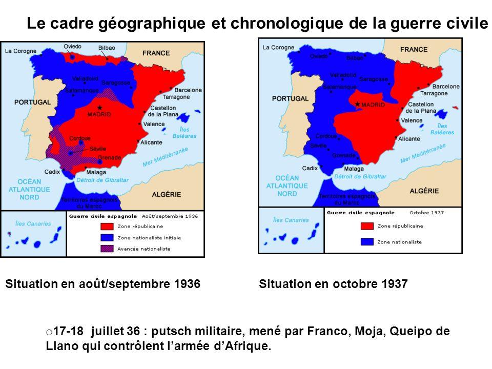 Le cadre géographique et chronologique de la guerre civile Situation en août/septembre 1936Situation en octobre 1937 o 17-18 juillet 36 : putsch milit