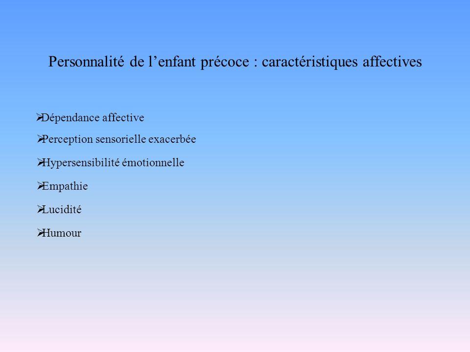 Personnalité de lenfant précoce : caractéristiques affectives Dépendance affective Perception sensorielle exacerbée Hypersensibilité émotionnelle Empa