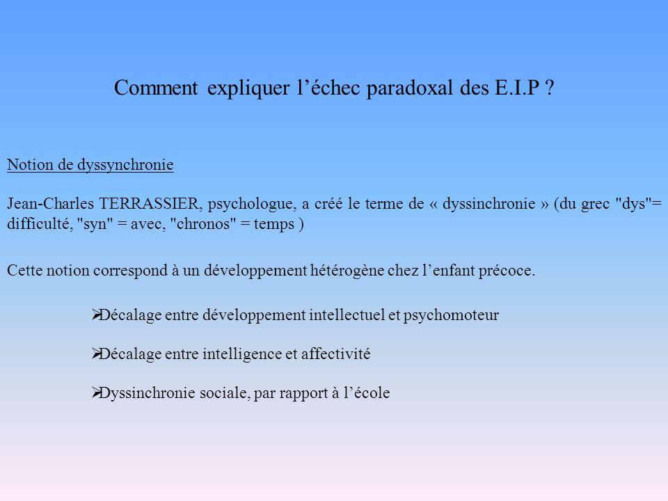 Comment expliquer léchec paradoxal des E.I.P ? Notion de dyssynchronie Jean-Charles TERRASSIER, psychologue, a créé le terme de « dyssinchronie » (du