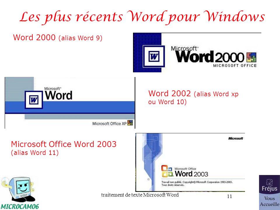 traitement de texte Microsoft Word 11 Les plus récents Word pour Windows Word 2000 (alias Word 9) Word 2002 (alias Word xp ou Word 10) Microsoft Offic