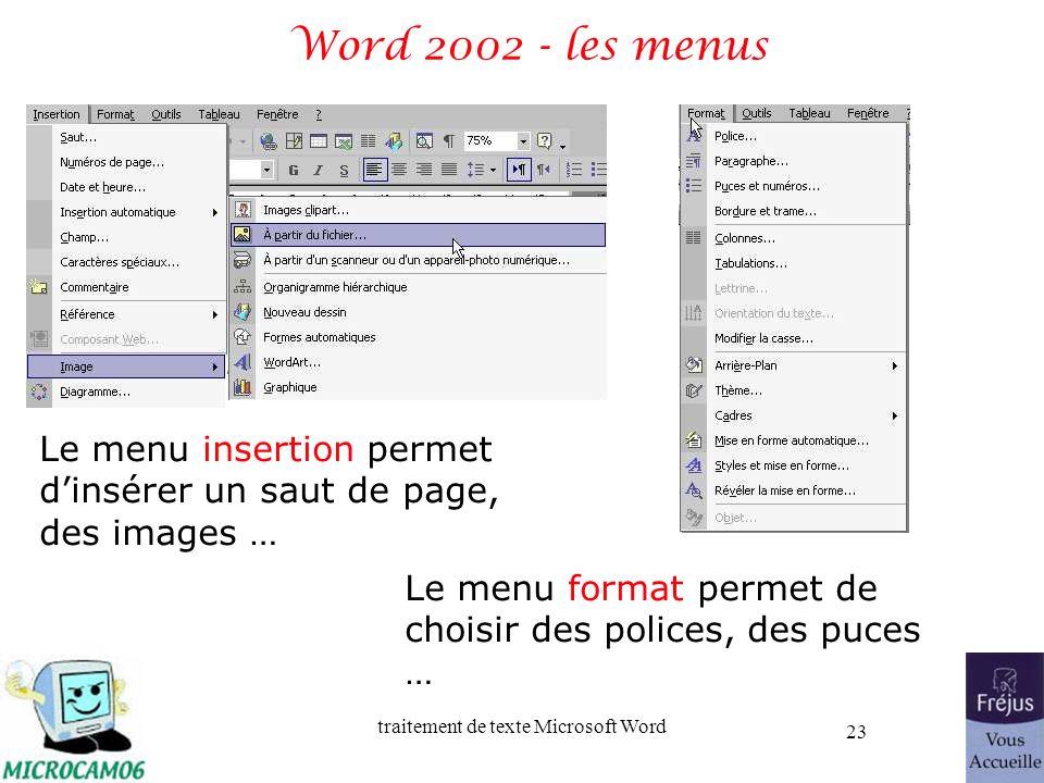 traitement de texte Microsoft Word 23 Word 2002 - les menus Le menu insertion permet dinsérer un saut de page, des images … Le menu format permet de c