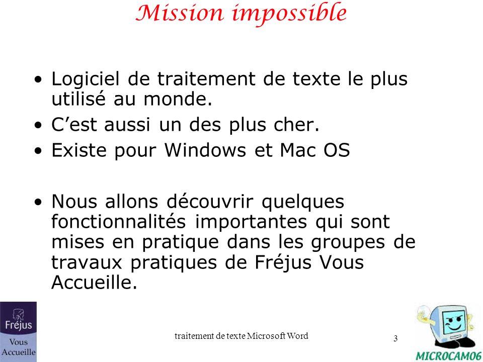 traitement de texte Microsoft Word 3 Mission impossible Logiciel de traitement de texte le plus utilisé au monde. Cest aussi un des plus cher. Existe
