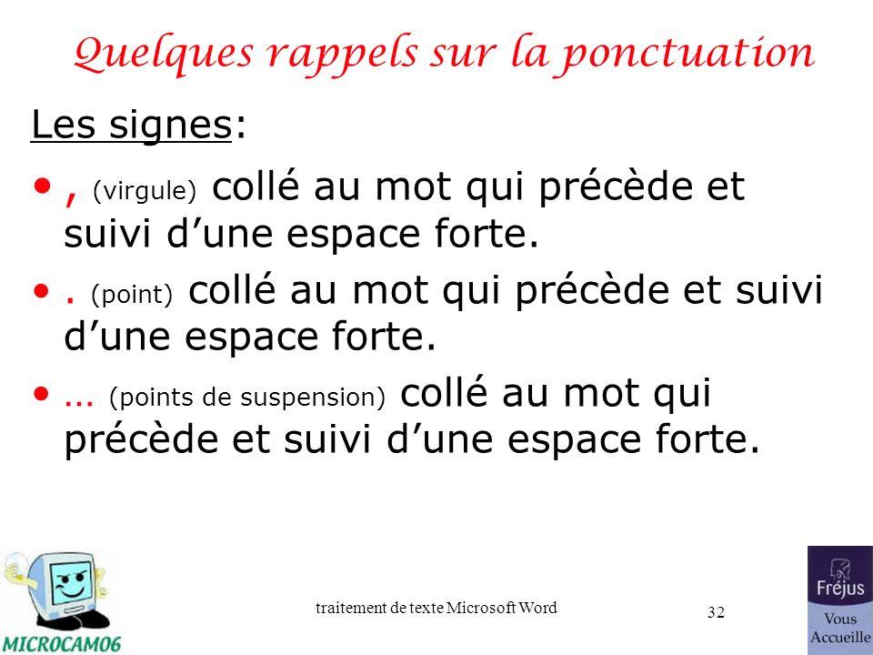 traitement de texte Microsoft Word 32 Quelques rappels sur la ponctuation Les signes:, (virgule) collé au mot qui précède et suivi dune espace forte..