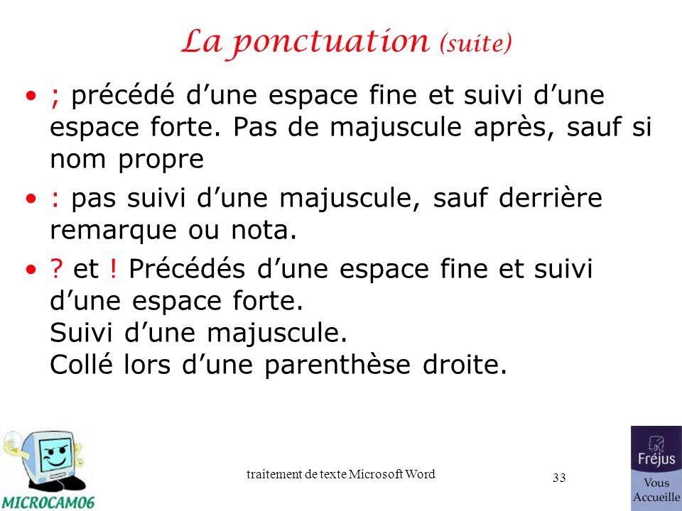 traitement de texte Microsoft Word 33 La ponctuation (suite) ; précédé dune espace fine et suivi dune espace forte. Pas de majuscule après, sauf si no