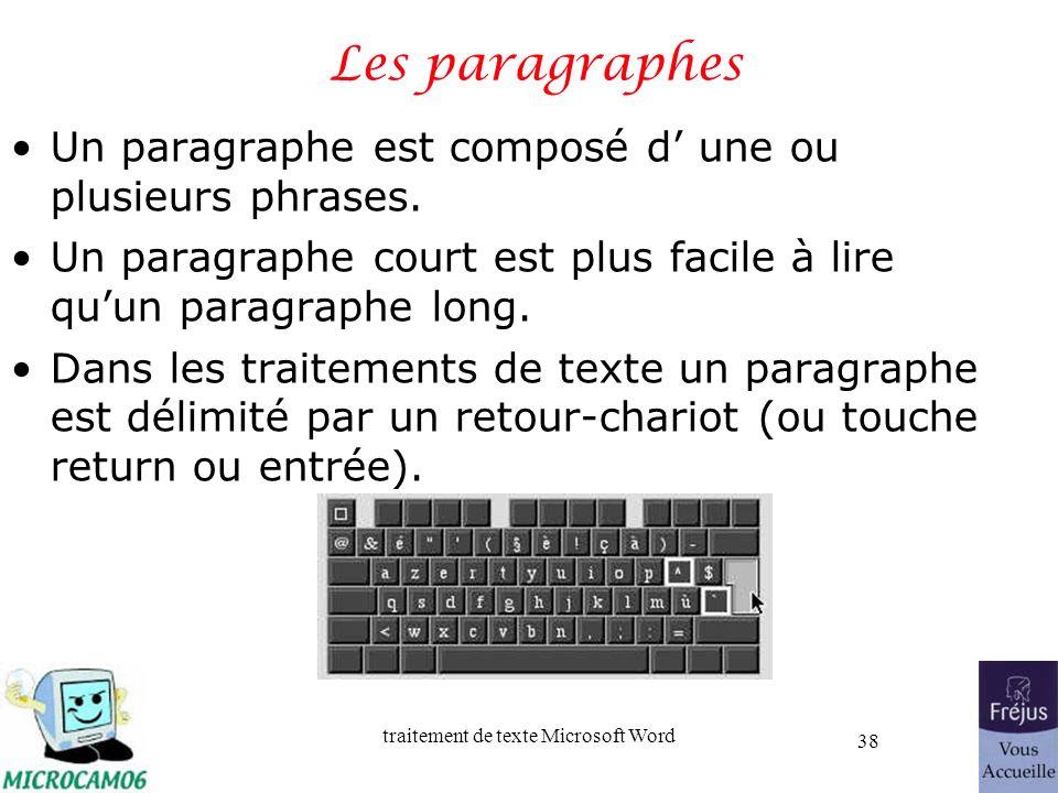 traitement de texte Microsoft Word 38 Les paragraphes Un paragraphe est composé d une ou plusieurs phrases. Un paragraphe court est plus facile à lire