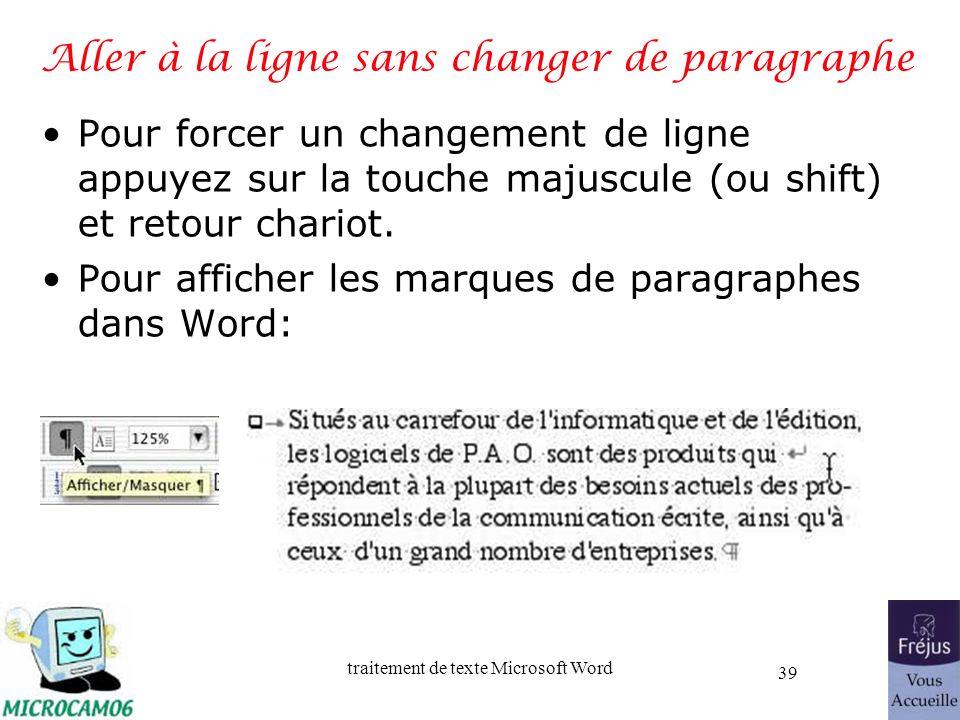 traitement de texte Microsoft Word 39 Aller à la ligne sans changer de paragraphe Pour forcer un changement de ligne appuyez sur la touche majuscule (