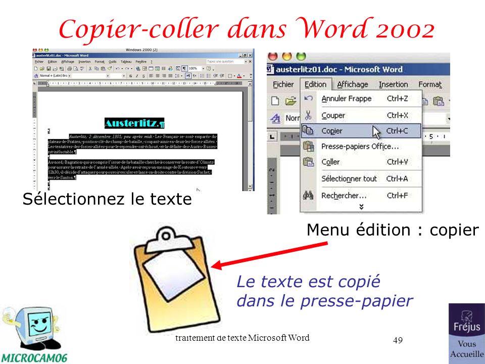 traitement de texte Microsoft Word 49 Copier-coller dans Word 2002 Sélectionnez le texte Menu édition : copier Le texte est copié dans le presse-papie
