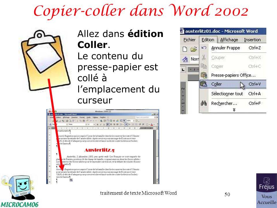 traitement de texte Microsoft Word 50 Copier-coller dans Word 2002 Allez dans édition Coller. Le contenu du presse-papier est collé à lemplacement du