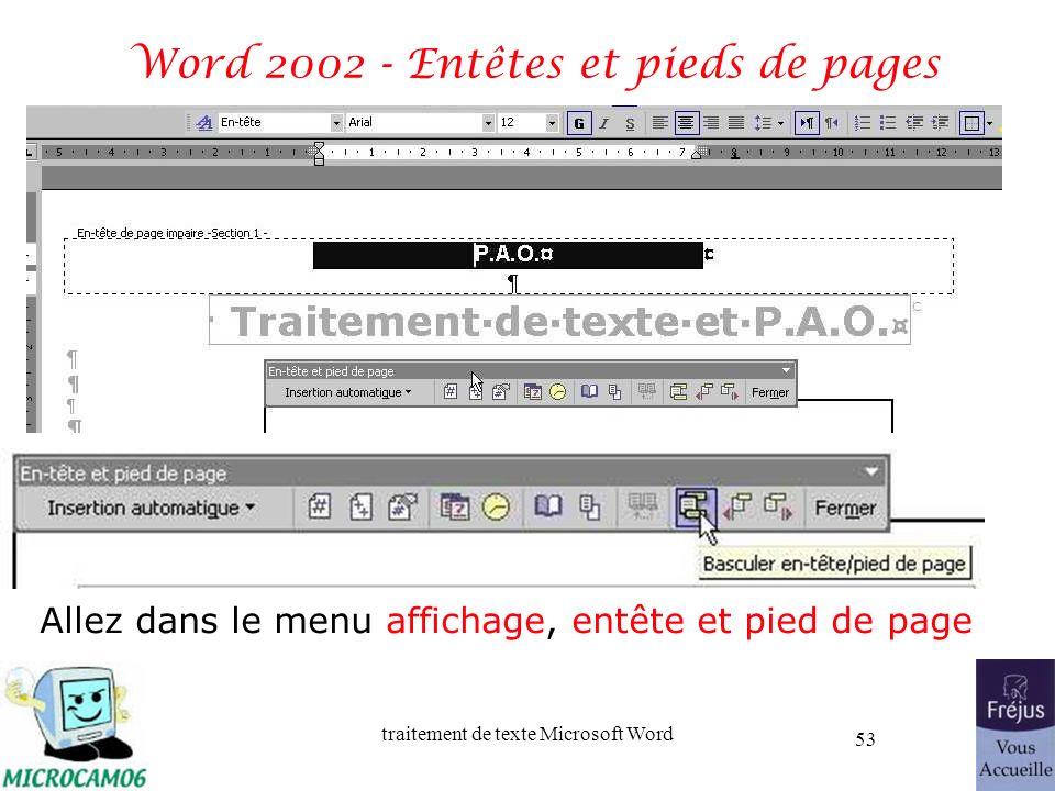 traitement de texte Microsoft Word 53 Word 2002 - Entêtes et pieds de pages Allez dans le menu affichage, entête et pied de page