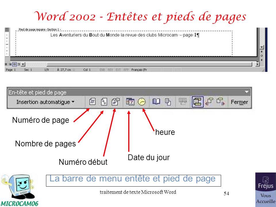 traitement de texte Microsoft Word 54 Word 2002 - Entêtes et pieds de pages Numéro de page Nombre de pages Numéro début Date du jour heure La barre de