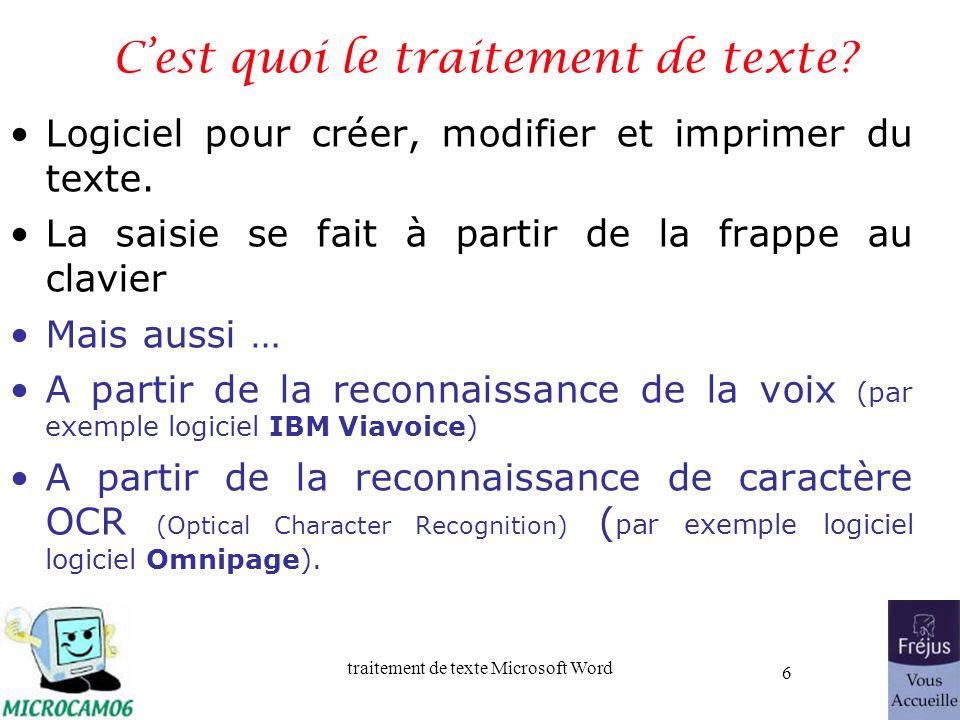 traitement de texte Microsoft Word 6 Cest quoi le traitement de texte? Logiciel pour créer, modifier et imprimer du texte. La saisie se fait à partir