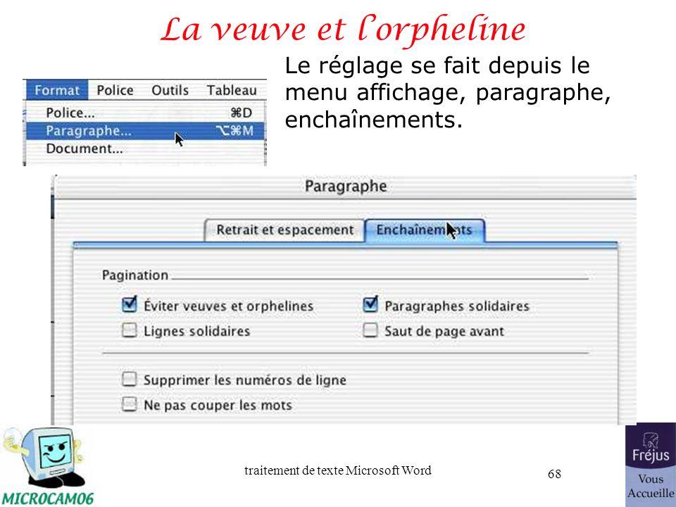 traitement de texte Microsoft Word 68 La veuve et lorpheline Le réglage se fait depuis le menu affichage, paragraphe, enchaînements.
