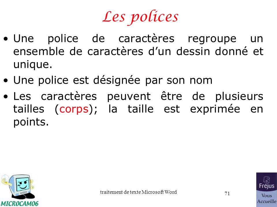 traitement de texte Microsoft Word 71 Les polices Une police de caractères regroupe un ensemble de caractères dun dessin donné et unique. Une police e