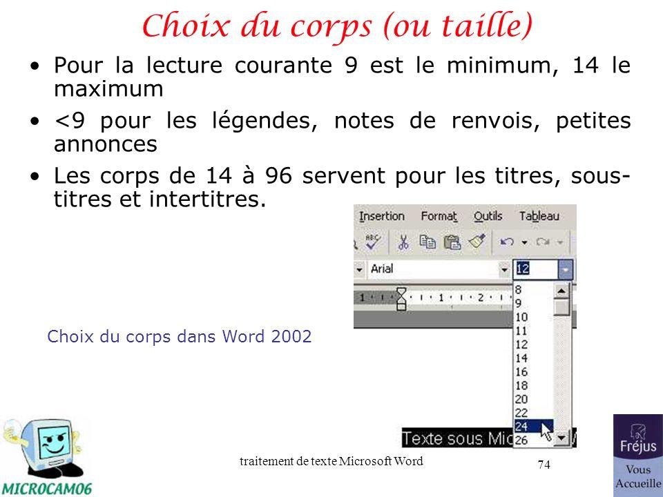 traitement de texte Microsoft Word 74 Choix du corps (ou taille) Pour la lecture courante 9 est le minimum, 14 le maximum <9 pour les légendes, notes