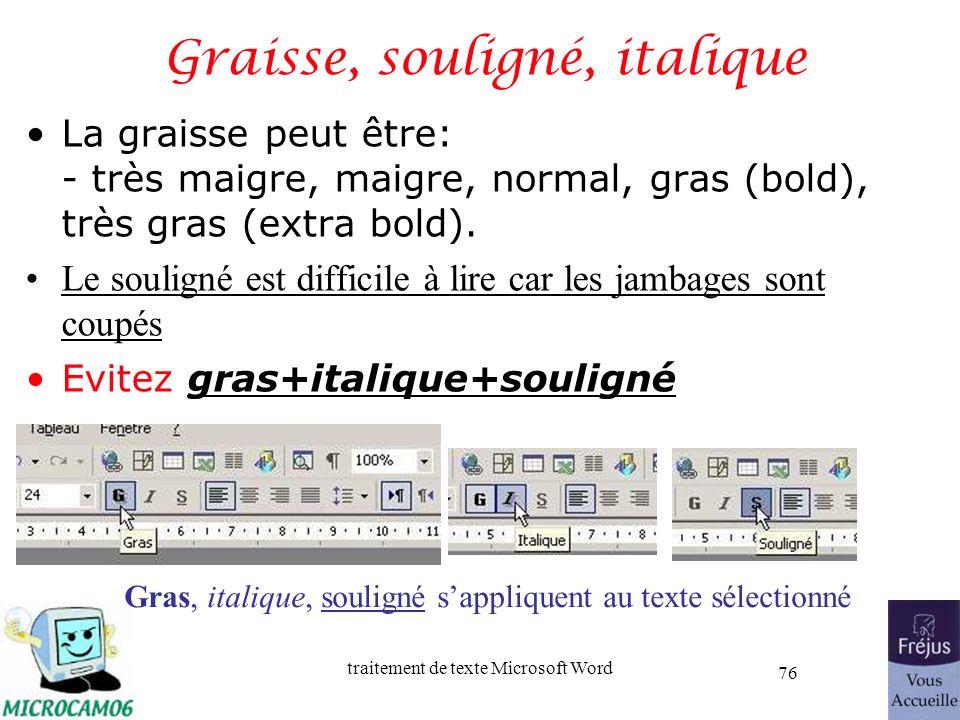 traitement de texte Microsoft Word 76 Graisse, souligné, italique La graisse peut être: - très maigre, maigre, normal, gras (bold), très gras (extra b