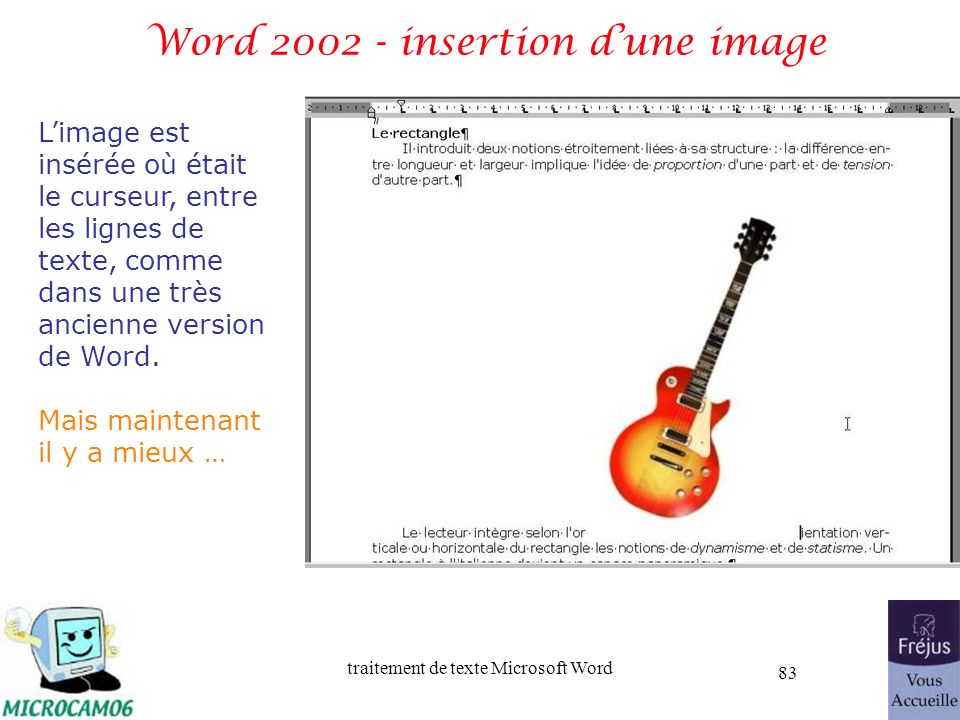 traitement de texte Microsoft Word 83 Word 2002 - insertion dune image Limage est insérée où était le curseur, entre les lignes de texte, comme dans u
