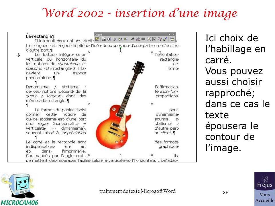 traitement de texte Microsoft Word 86 Word 2002 - insertion dune image Ici choix de lhabillage en carré. Vous pouvez aussi choisir rapproché; dans ce