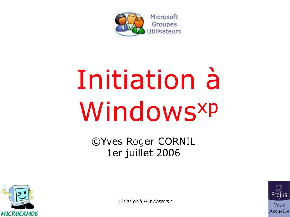 Initiation à Windows xp ©Yves Roger CORNIL 1er juillet 2006