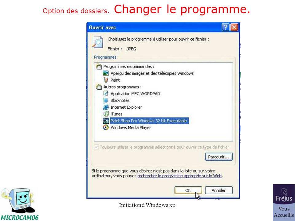Initiation à Windows xp Option des dossiers. Changer le programme.