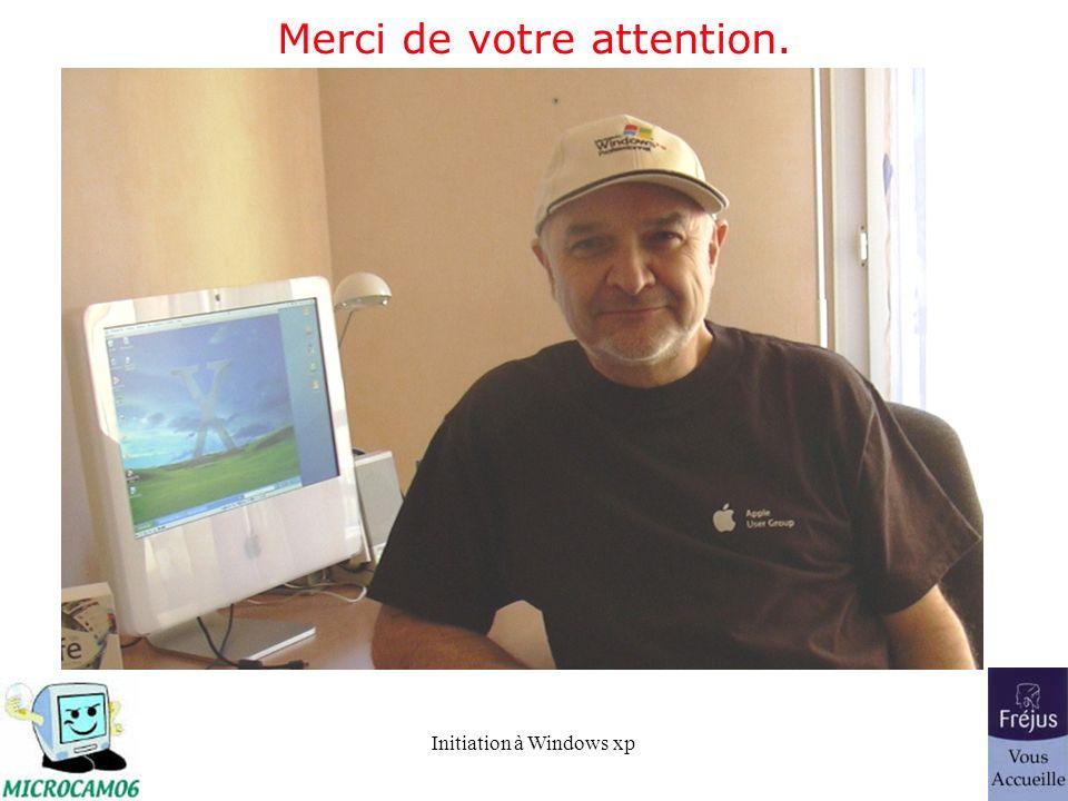 Initiation à Windows xp Merci de votre attention.