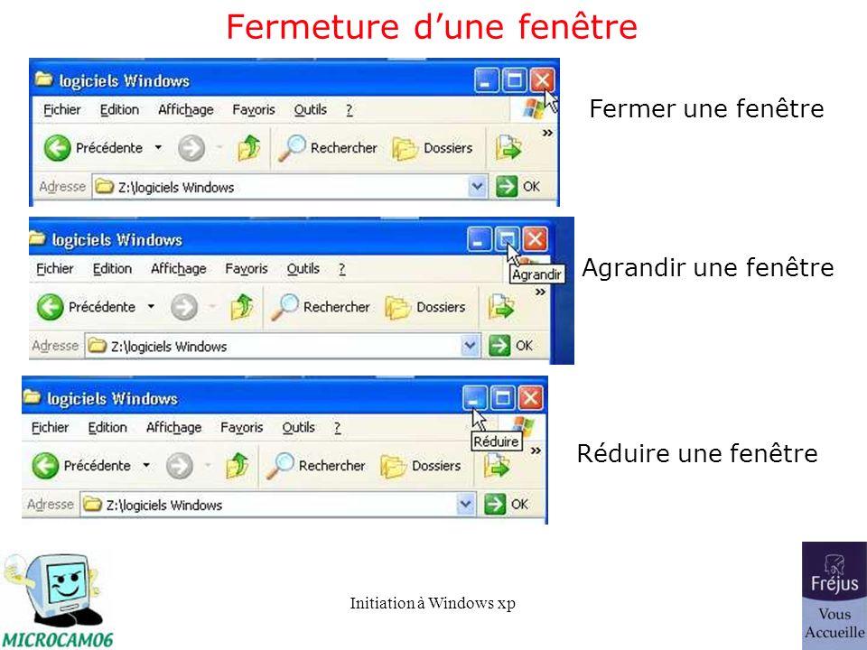 Initiation à Windows xp Fermeture dune fenêtre Fermer une fenêtre Agrandir une fenêtre Réduire une fenêtre