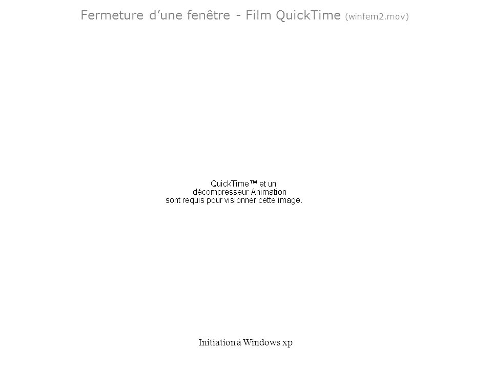 Initiation à Windows xp Fermeture dune fenêtre - Film QuickTime (winfem2.mov)