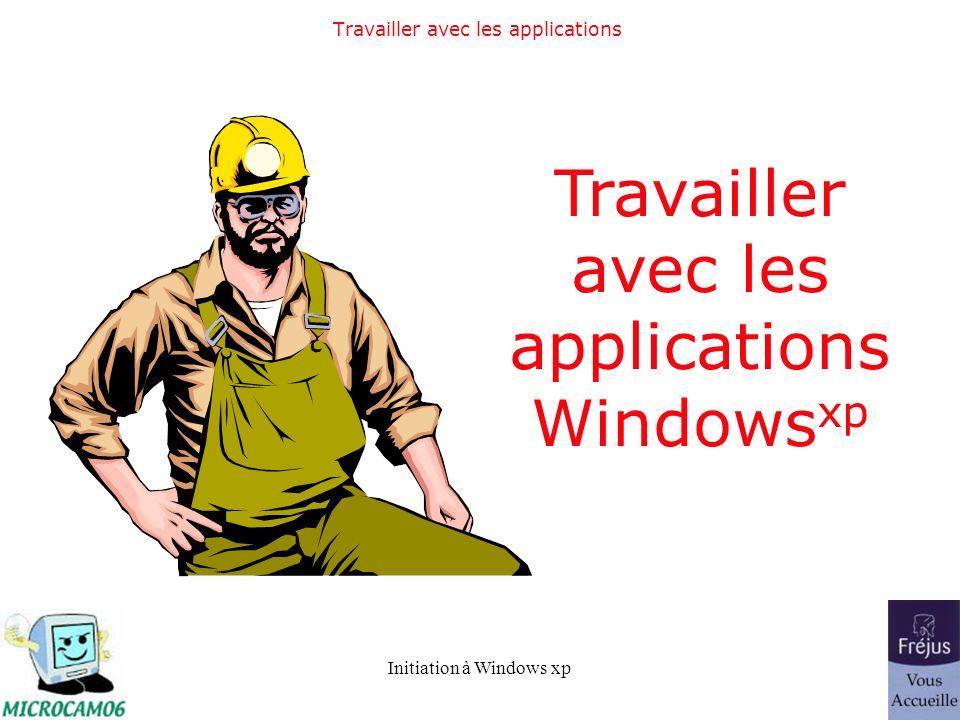 Initiation à Windows xp Travailler avec les applications Windows xp