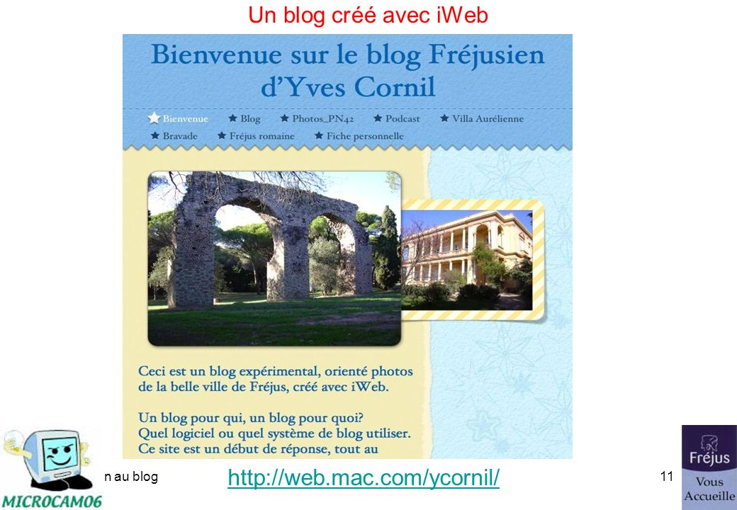 initiation au blog10 Un blog créé avec MSN Titre du blog Liens Photos Un article Présentation de lassociation http://spaces.msn.com/frejusva/