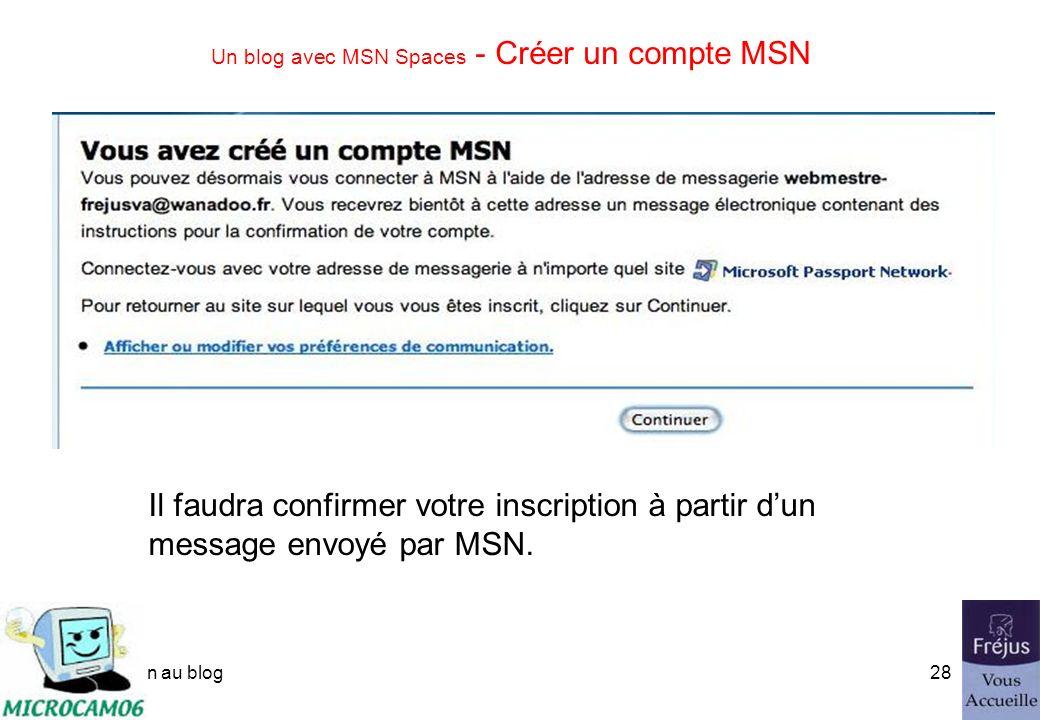 initiation au blog27 Un blog avec MSN Spaces - Créer un compte MSN Et noubliez pas dêtre daccord.