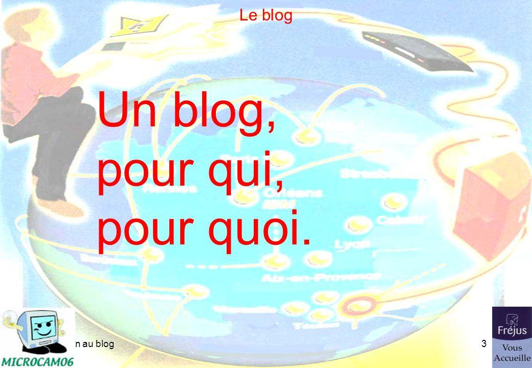 initiation au blog2 Un blog, pour qui, pour quoi Cest quoi un blog? Principes. Quelques types de blogs. Un blog créé avec MSN. Gestion dun blog sous M