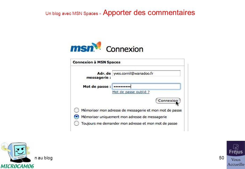 initiation au blog49 Un blog avec MSN Spaces - Apporter des commentaires Pour apporter un commentaire il faudra vous identifier avec un compte Microsoft.Net Passport.