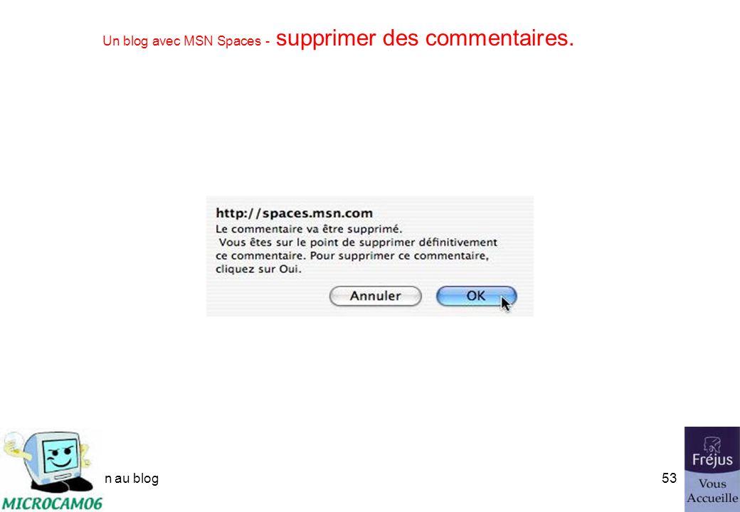 initiation au blog52 Un blog avec MSN Spaces - supprimer des commentaires. Les billets récents et les commentaires. Le gestionnaire du blog peut suppr