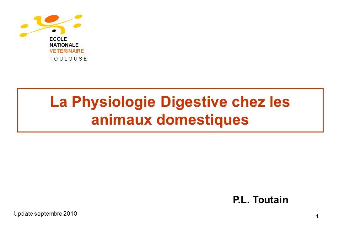 1 La Physiologie Digestive chez les animaux domestiques Update septembre 2010 P.L. Toutain ECOLE NATIONALE VETERINAIRE T O U L O U S E