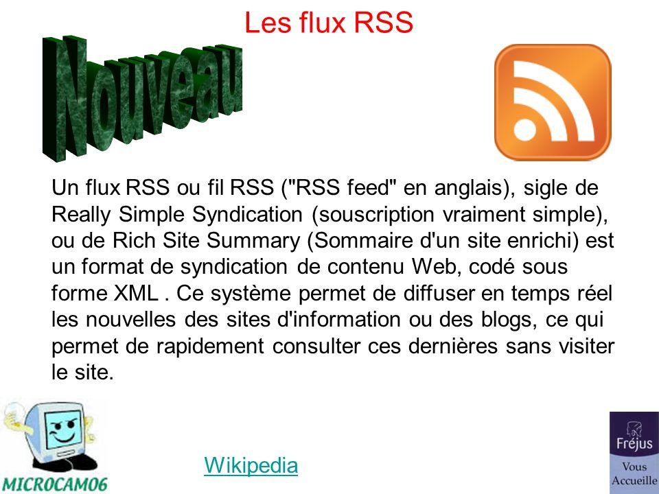 Les flux RSS Wikipedia Un flux RSS ou fil RSS ( RSS feed en anglais), sigle de Really Simple Syndication (souscription vraiment simple), ou de Rich Site Summary (Sommaire d un site enrichi) est un format de syndication de contenu Web, codé sous forme XML.
