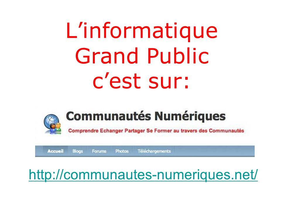 Linformatique Grand Public cest sur: http://communautes-numeriques.net/