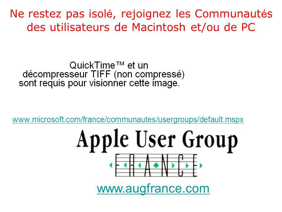 Ne restez pas isol é, rejoignez les Communaut é s des utilisateurs de Macintosh et/ou de PC www.microsoft.com/france/communautes/usergroups/default.mspx www.augfrance.com