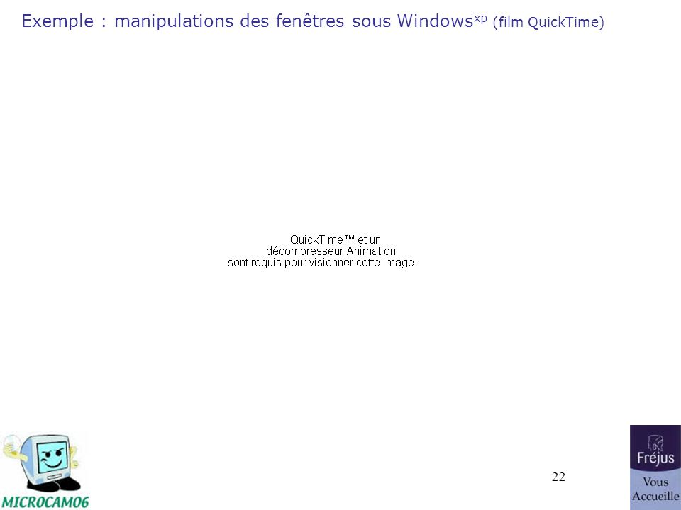 22 Exemple : manipulations des fenêtres sous Windows xp (film QuickTime)