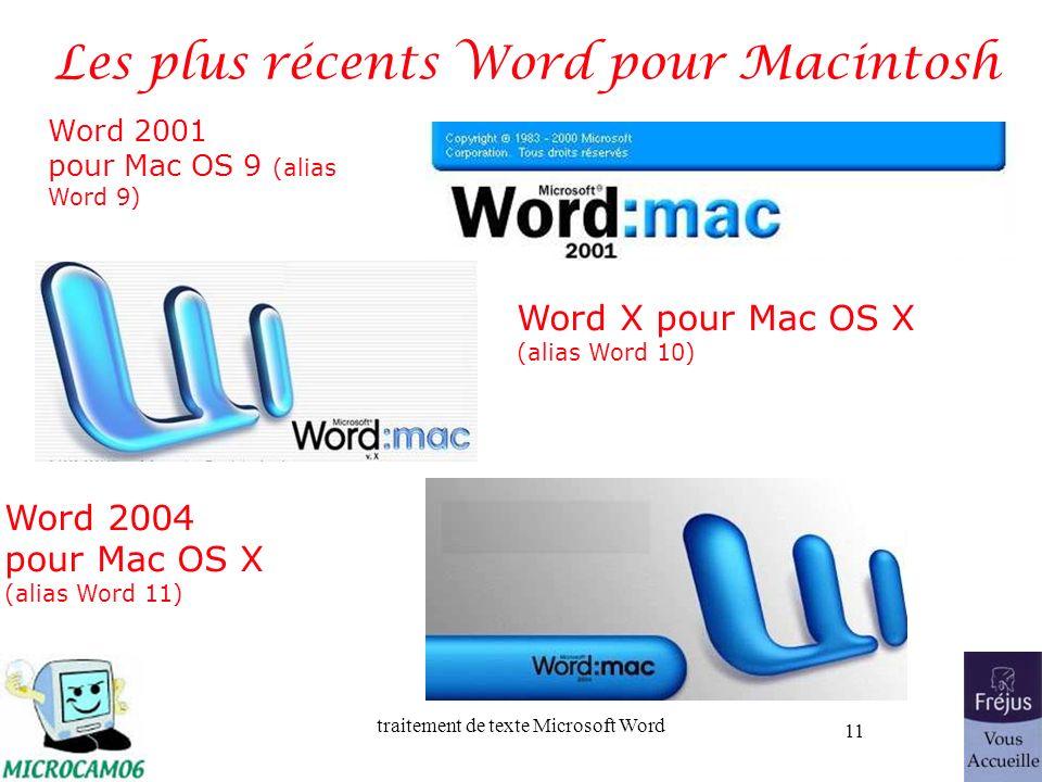 traitement de texte Microsoft Word 11 Les plus récents Word pour Macintosh Word 2001 pour Mac OS 9 (alias Word 9) Word X pour Mac OS X (alias Word 10)