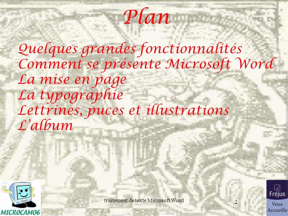 traitement de texte Microsoft Word 2 Plan Quelques grandes fonctionnalités Comment se présente Microsoft Word La mise en page La typographie Lettrines