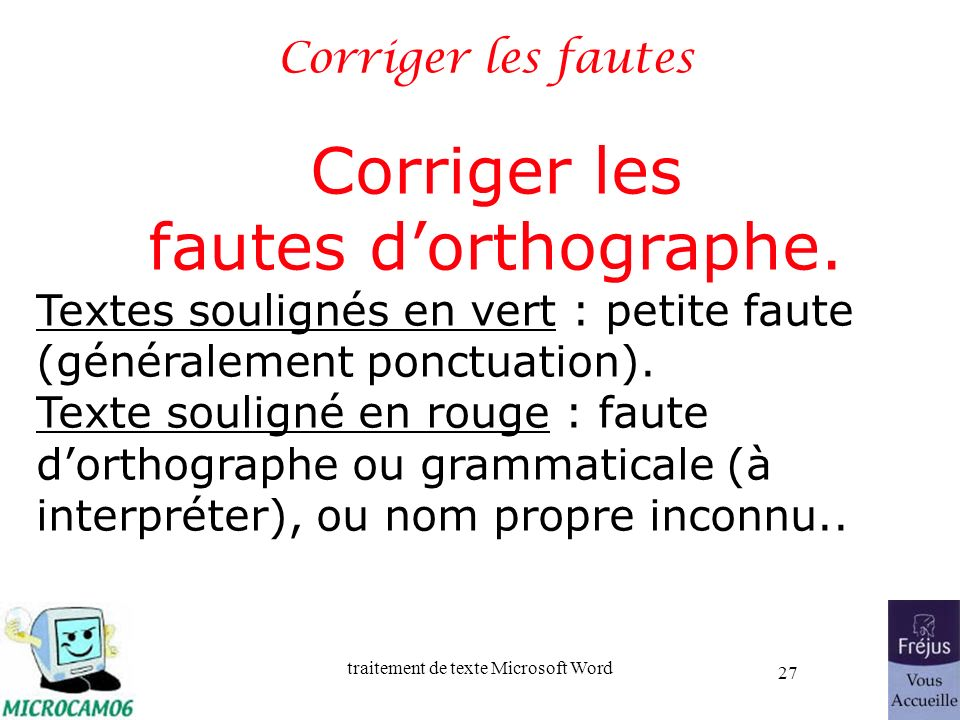 traitement de texte Microsoft Word 27 Corriger les fautes Corriger les fautes dorthographe. Textes soulignés en vert : petite faute (généralement ponc