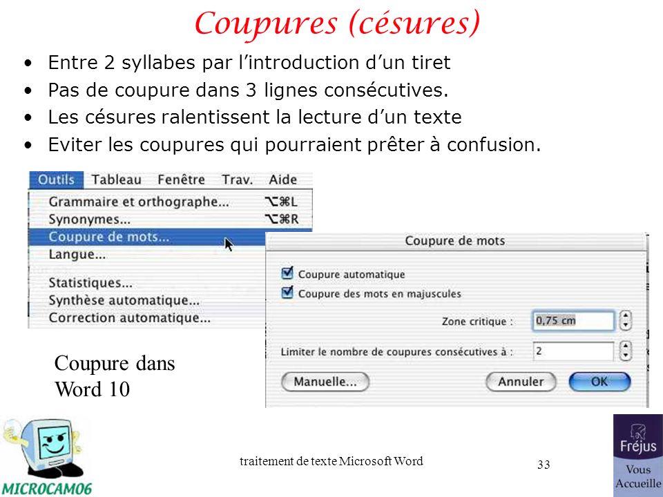 traitement de texte Microsoft Word 33 Coupures (césures) Entre 2 syllabes par lintroduction dun tiret Pas de coupure dans 3 lignes consécutives. Les c