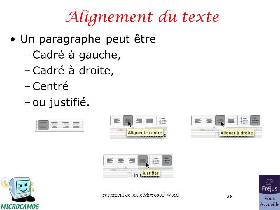 traitement de texte Microsoft Word 38 Alignement du texte Un paragraphe peut être –Cadré à gauche, –Cadré à droite, –Centré –ou justifié.